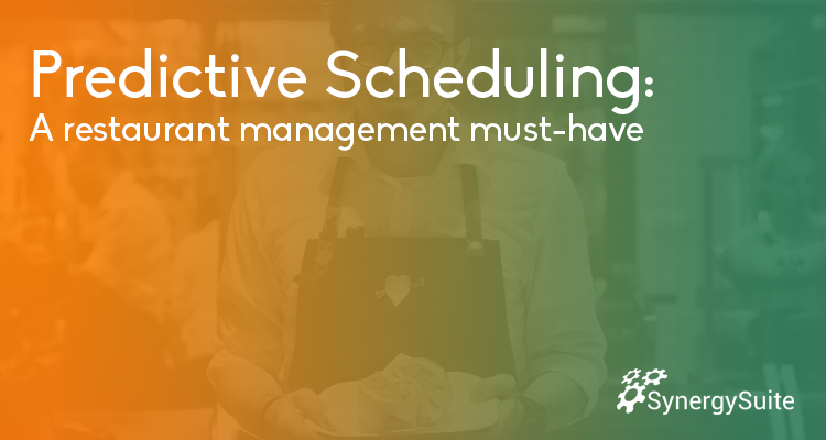Predictive Scheduling: A restaurant management must-have