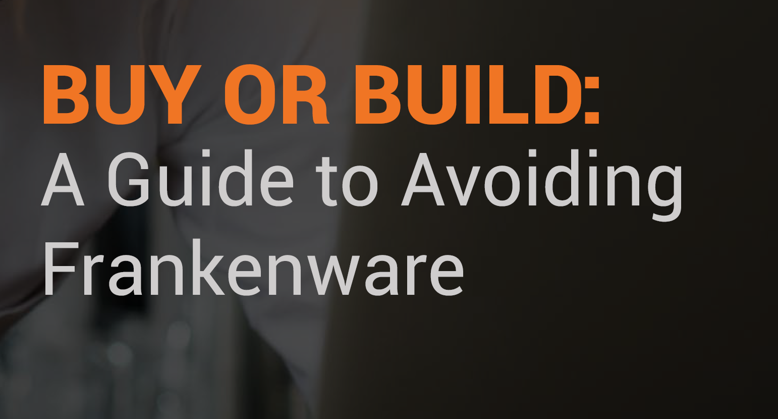 Buy or Build: A guide to avoiding frankenware