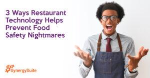 3 Ways Restaurant Technology Helps Prevent Food Safety Nightmares