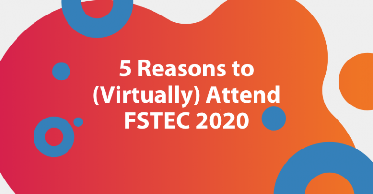 5 Reasons to (Virtually) Attend FSTEC 2020