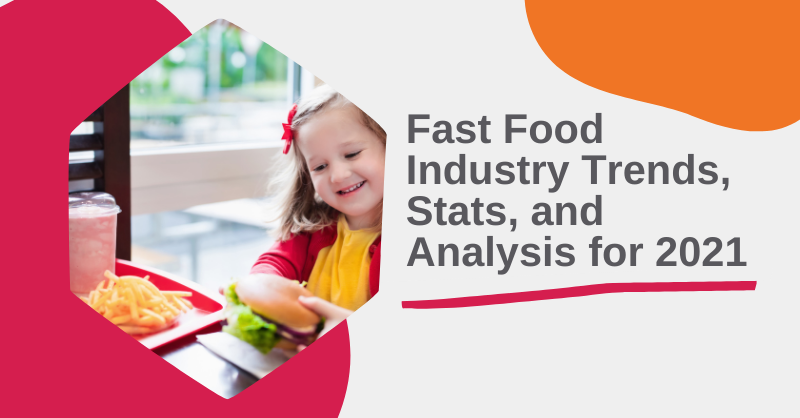 Fast Food Industry Trends, Stats, and Analysis for 2021