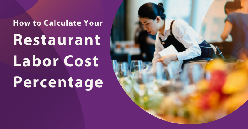 How to Calculate Your Restaurant Labor Cost Percentage